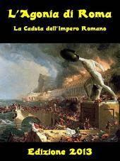 L'Agonia di Roma: La Caduta dell'Impero Romano