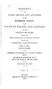 Delaware Reports: Containing Cases Decided in the Supreme Court (excepting Appeals from the Chancellor) and the Superior Court and the Orphans Court of the State of Delaware, Volume 5