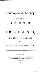 A Philosophical Survey of the South of Ireland, in a Series of Letters