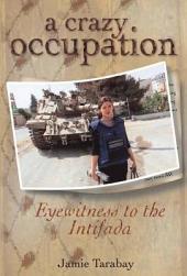 A Crazy Occupation: Eyewitness to the intifada