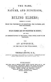 The Name, Nature, and Functions, of Ruling Elders ...: With an Appendix, on the Use of the Title Bishop. ...