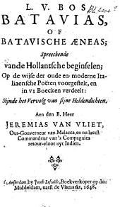 Batavias of Batavische Aeneas, spreeckende van de Hollantsche beginselen, op de wijse der oude en moderne Italiaensche poeten voorgestelt en in VI boecken verdeelt, sijnde het vervolg van sijne heldendichten