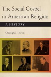The Social Gospel in American Religion: A History
