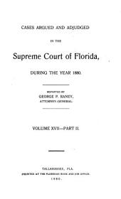 Cases Argued and Adjudged in the Supreme Court of Florida: Volume 17