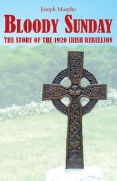 Bloody Sunday: The Story of the 1920 Irish Rebellion