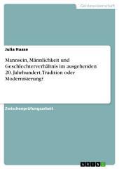Mannsein, Männlichkeit und Geschlechterverhältnis im ausgehenden 20. Jahrhundert. Tradition oder Modernisierung?