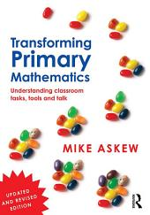 Transforming Primary Mathematics: Understanding classroom tasks, tools and talk, Edition 2