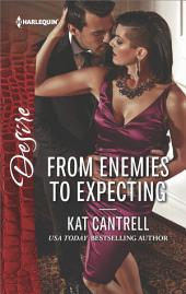 From Enemies to Expecting: A passionate story of scandal, pregnancy and romance