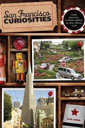 San Francisco Curiosities: Quirky Characters, Roadside Oddities & Other Offbeat Stuff