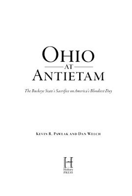 Ohio at Antietam  The Buckeye State   s Sacrifice on America   s Bloodiest Day
