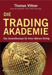 Die Tradingakademie: Das Gesamtkonzept für Ihren (Börsen-) Erfolg