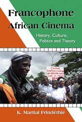 Francophone African Cinema: History, Culture, Politics and Theory