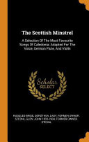 The Scottish Minstrel  A Selection of the Most Favourite Songs of Caledonia  Adapted for the Voice  German Flute  and Violin PDF