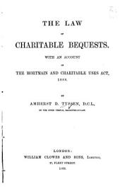 The Law of Charitable Bequests: With an Account of the Mortmain and Charitable Uses Act, 1888