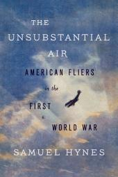 The Unsubstantial Air: American Fliers in the First World War