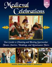 Medieval Celebrations: Your Guide to Planning and Hosting Spectacular Feasts, Parties, Weddings, and Renaissance Fairs, Edition 2