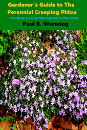 Gardener's Guide to The Perennial Creeping Phlox: A Guide to Growing Phlox Subulata or Moss Phlox