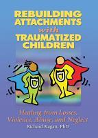 Rebuilding Attachments with Traumatized Children PDF