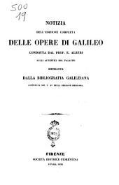 Notizia dell'edizione completa delle opere di Galileo condotta dal prof. E. Alberi sugli autentici mss. palatini, estratta dalla Bibliografia galileiana contenuta ne. t. 15. della edizione medesima