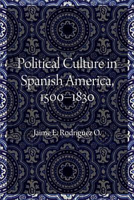 Political Culture in Spanish America  1500 1830 PDF