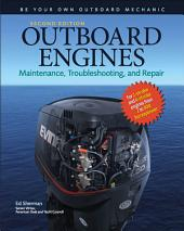 Outboard Engines: Maintenance, Troubleshooting, and Repair, Second Edition: Maintenance, Troubleshooting, and Repair, Edition 2