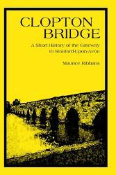 Clopton Bridge A Short History Of The Gateway To Stratford Upon Avon Book PDF