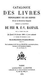 Catalogue des livres principalement sur les sciences et sur la révolution française composant la bibliothèque de feu M. F-V. Raspail ...