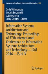 Information Systems Architecture and Technology: Proceedings of 37th International Conference on Information Systems Architecture and Technology – ISAT 2016 –: Part 4