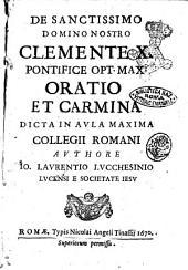 De sanctissimo domino nostro Clemente 10. pontifice opt. max. oratio et carmina dicta in aula maxima Collegii Romani authore Io. Laurentio Lucchesinio Lucensi e Societate Iesu