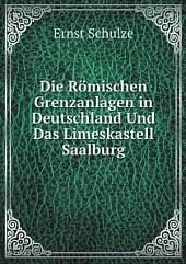 Die R?mischen Grenzanlagen in Deutschland Und Das Limeskastell Saalburg