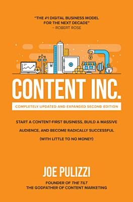 Content Inc   Second Edition  Start a Content First Business  Build a Massive Audience and Become Radically Successful  With Little to No Money