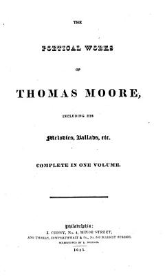 The Poetical Works of Thomas Moore  Including His Melodies  Ballads  Etc PDF