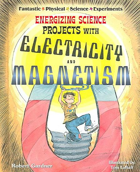 Energizing Science Projects with Electricity and Magnetism PDF