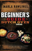 The Beginner's Guide to Dutch Oven Cooking