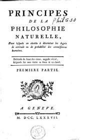 Principes de la philosophie naturelle, dans lequels on cherche à déterminer les degrés de certitude ou de probabilité des connoissances humaines: Volume1