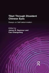 Tibet Through Dissident Chinese Eyes: Essays on Self-determination: Essays on Self-determination
