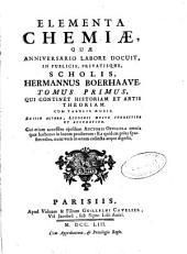 Elementa chemiae, quae anniversario labore docuit in publicis privatisque scholis Hermannus Boerhaave: Qui continet historiam et artis theoriam .... Tomus primus
