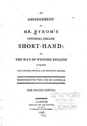 An Abridgement of Mr. Byrom's Universal English Short-hand; Or, The Way of Writing English in the Most Easy, Concise, Regular, and Beautiful Manner. Designed for the Use of Schools