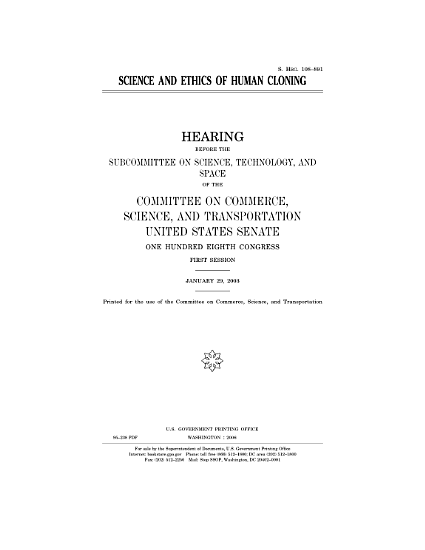 Science and ethics of human cloning   hearing before the Subcommittee on Science  Technology  and Space of the Committee on Commerce  Science  and Transportation  United States Senate  One Hundred Eighth Congress  first session  January 29  2003  PDF