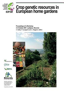 Crop genetic resources in European home gardens  Proceedings of a Workshop  3 4 October 2007  Ljubljana  Slovenia PDF