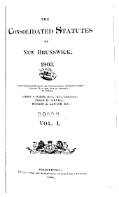 The Consolidated Statutes of New Brunswick, 1903: Volume 1