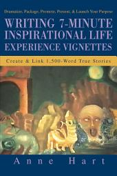 Writing 7-Minute Inspirational Life Experience Vignettes: Create & Link 1,500-Word True Stories