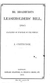Mr. Broadhurst's leaseholders' bill, 1885, a criticism: Volume 13