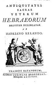 Antiquitates sacrae veterum Hebraeorum breviter delineatae