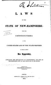The Laws of the State of New-Hampshire: With the Constitutions of the United States and of the State Prefixed : to which is Added an Appendix, Containing the Declaration of Independence, and Such of the Repealed Laws as are Necessary to be Known