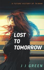Lost to Tomorrow: A Future History of Taiwan