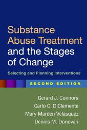 Substance Abuse Treatment and the Stages of Change, Second Edition: Selecting and Planning Interventions, Edition 2