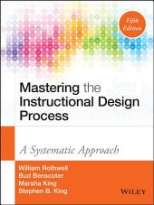 Mastering the Instructional Design Process: A Systematic Approach, Edition 5