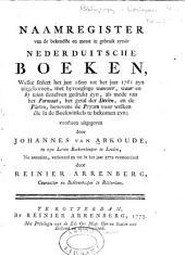 Naamregister van de bekendste en meest in gebruik zynde nederduitsche boeken: welke sedert het jaar 1600 tot het 1761 zyn uitgekomen, met byvoeginge wanneer, waar en by wien dezelven gedrukt zyn, als mede van het formaat, het getal der deelen, en de platen, benevens de pryzen voor welken die in de boekwinkels te bekomen zyn