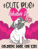 Cute Pug Valentine's Day Coloring Book For Kids